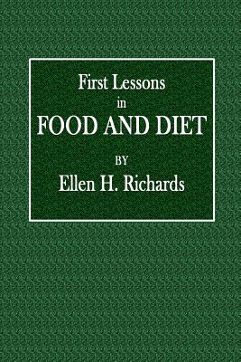 First Lessons in Food and Diet - Richards, Ellen H