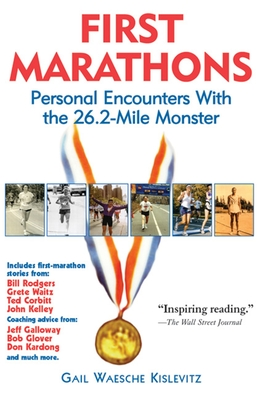 First Marathons: Personal Encounters with the 26.2-Mile Monster - Kislevitz, Gail (Editor)