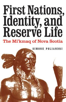First Nations, Identity, and Reserve Life: The Mi'kmaq of Nova Scotia - Poliandri, Simone