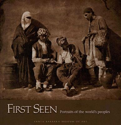 First Seen: Portraits of the World's Peoples 1840-1880 from the Wilson Centre for Photography - Howe, Kathleen Stewart, Ph.D., and Williams, Carla (Introduction by)