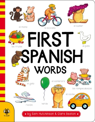 First Spanish Words - Hutchinson, Sam, and Beaton, Clare (Illustrator)
