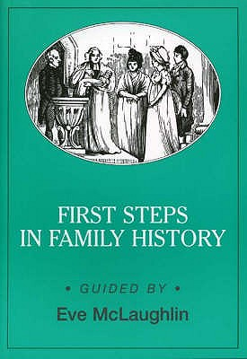 First Steps in Family History - McLaughlin, Eve