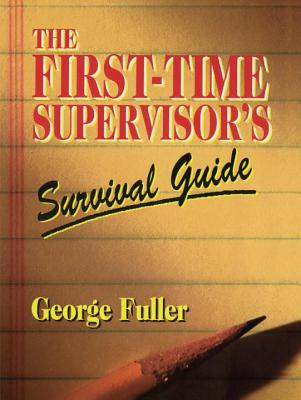 First Time Supervisor's Survival Guide - Fuller, George T