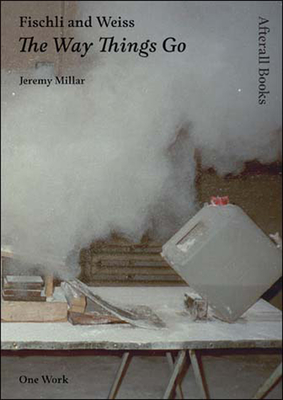Fischli and Weiss: The Way Things Go - Millar, Jeremy