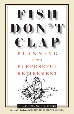 Fish Don't Clap: Planning for a Purposeful Retirement - Connors, Brad