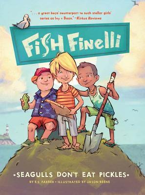 Fish Finelli: Seagulls Don't Eat Pickles: Book 1 - Farber, Erica