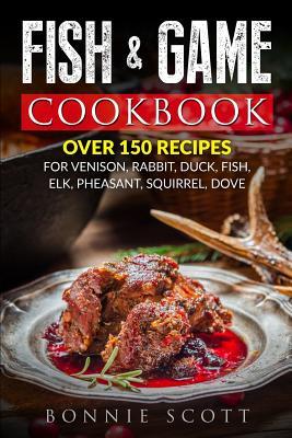 Fish & Game Cookbook - Scott, Bonnie