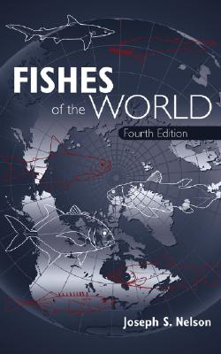 Fishes of the World - Nelson, Joseph S, Professor