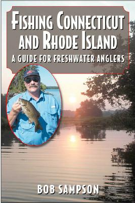 Fishing Connecticut and Rhode Island: A Guide for Freshwater Anglers - Sampson, Bob, Jr.