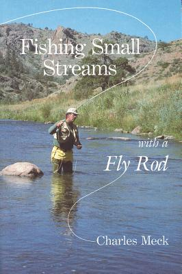 Fishing Small Streams with a Fly Rod - Meck, Charles R