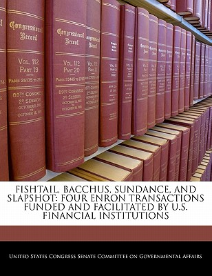 Fishtail, Bacchus, Sundance, and Slapshot: Four Enron Transactions Funded and Facilitated by U.S. Financial Institutions - United States Congress Senate Committee (Creator)