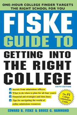 Fiske Guide to Getting Into the Right College - Fiske, Edward, and Hammond, Bruce