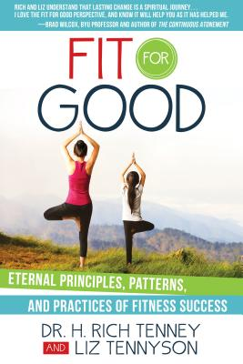 Fit for Good: Eternal Principles, Patterns, and Practices of Fitness Sucess - Tenney, H Rich