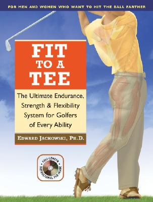 Fit to a Tee: The Ultimate Endurance, Strength & Flexibility System for Golfers of Every Ability - Jackowski, Edward, PH.D., PH D, and Player, Gary (Foreword by)