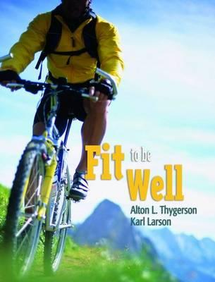 Fit to Be Well (Revised) - Thygerson, Alton L, and Larson, Karl L
