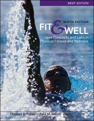 Fit & Well Brief Edition: Core Concepts and Labs in Physical Fitness and Wellness - Fahey, Thomas D, and Insel, Paul, and Roth, Walton