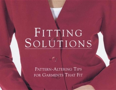 Fitting Solutions: Pattern-Altering Tips for Garments That Fit - Editors of Threads