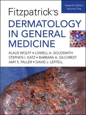 Fitzpatrick's Dermatology in General Medicine, Seventh Edition: Two Volumes - Wolff, Klauss, and Katz, Stephen I, M.D., Ph.D., and Goldsmith, Lowell A