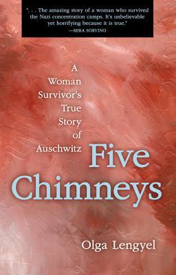 Five Chimneys: A Woman Survivor's True Story of Auschwitz - Lengyel, Olga
