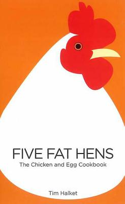 Five Fat Hens: The Chicken and Egg Cookbook - Halket, Tim