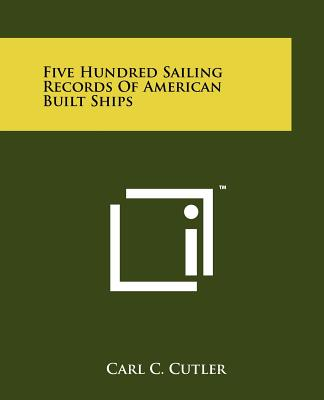 Five Hundred Sailing Records of American Built Ships - Cutler, Carl C