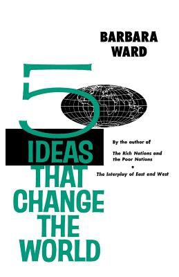Five Ideas That Change the World - Ward, Barbara