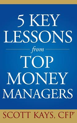 Five Key Lessons from Top Money Managers - Kays, Scott