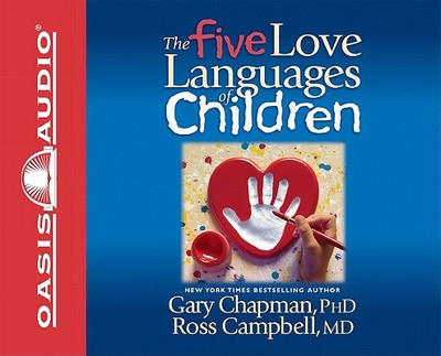 Five Love Languages of Children - Chapman, Gary, and Campbell, Ross, M.D., and Fabry, Chris (Read by)