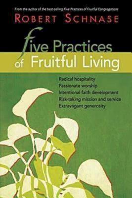 Five Practices of Fruitful Living - Schnase, Robert, Bishop
