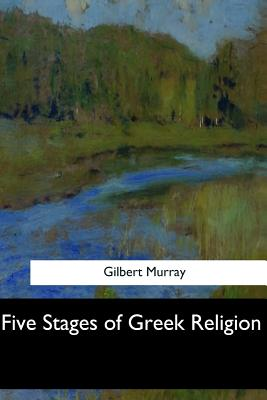 Five Stages of Greek Religion - Murray, Gilbert