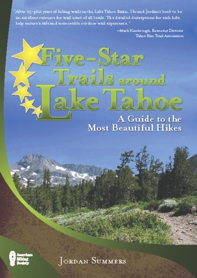 Five-Star Trails Around Lake Tahoe: A Guide to the Most Beautiful Hikes - Summers, Jordan