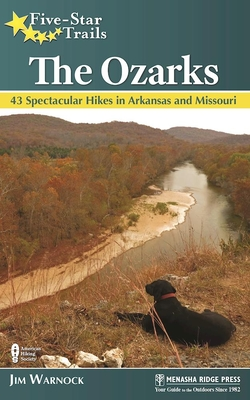 Five-Star Trails: The Ozarks: 43 Spectacular Hikes in Arkansas and Missouri - Warnock, Jim