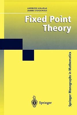 Fixed Point Theory - Granas, Andrzej, and Dugundji, James