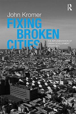 Fixing Broken Cities: The Implementation of Urban Development Strategies - Kromer, John