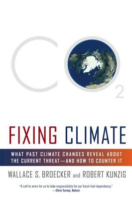 Fixing Climate: What Past Climate Changes Reveal about the Current Threat--And How to Counter It - Broecker, Wallace S