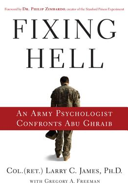 Fixing Hell: An Army Psychologist Confronts Abu Ghraib - James, Larry C, and Zimbardo, Philip (Foreword by)