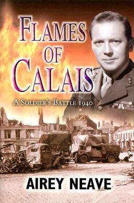 Flames of Calais: A Soldier's Battle 1940 - Neave, Airey