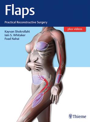 Flaps: Practical Reconstructive Surgery - Shokrollahi, Kayvan (Editor), and Whitaker, Iain (Editor), and Nahai, Foad (Editor)