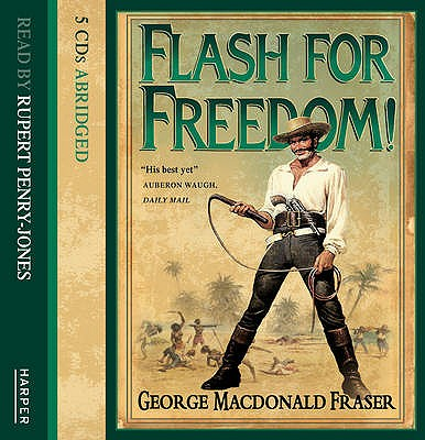 Flash for Freedom! - Fraser, George MacDonald, and Nicholl, John (Abridged by), and Penry-Jones, Rupert (Read by)