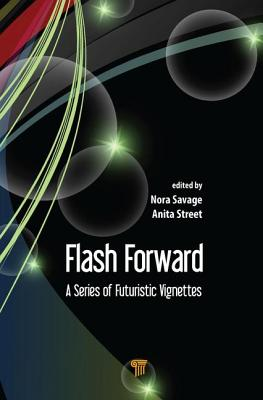 Flash Forward: A Series of Futuristic Vignettes - Savage, Nora, and Street, Anita