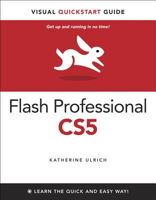 Flash Professional CS5 for Windows and Macintosh: Visual QuickStart Guide - Ulrich, Katherine