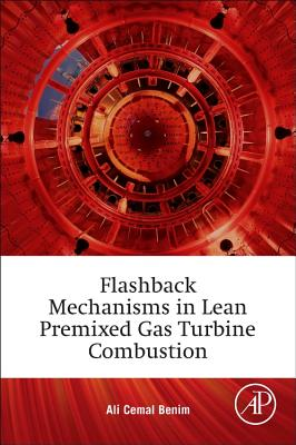 Flashback Mechanisms in Lean Premixed Gas Turbine Combustion - Benim, Ali Cemal, and Syed, Khawar Jamil