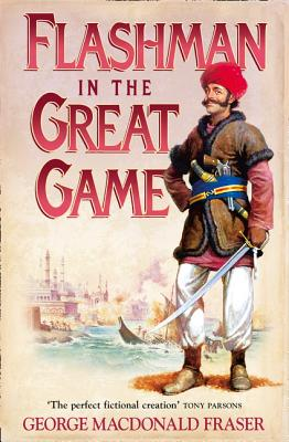 Flashman in the Great Game - Fraser, George MacDonald