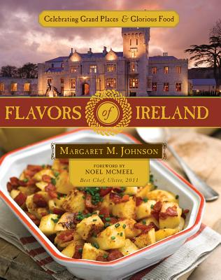 Flavors of Ireland: Celebrating Grand Places and Glorious Food - Johnson, Margaret M, and McMeel, Noel (Foreword by)
