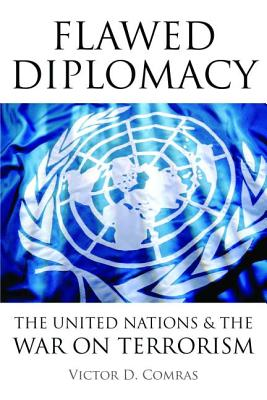 Flawed Diplomacy: The United Nations & the War on Terrorism - Comras, Victor D