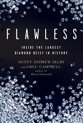 Flawless: Inside the Largest Diamond Heist in History - Selby, Scott Andrew, and Campbell, Greg