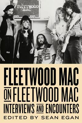 Fleetwood Mac on Fleetwood Mac: Interviews and Encounters - Egan, Sean