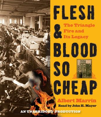 Flesh & Blood So Cheap: The Triangle Fire and Its Legacy - Marrin, Albert, and Mayer, John H (Read by)