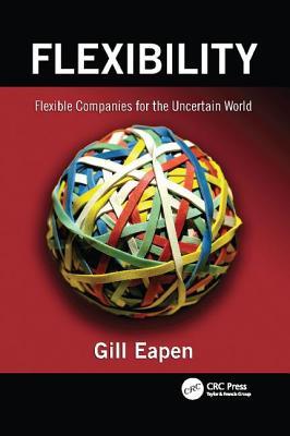 Flexibility: Flexible Companies for the Uncertain World - Eapen, Gill