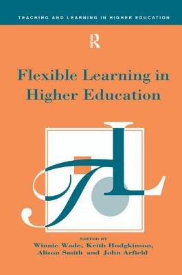 Flexible Learning in Higher Education - Arfield John (Editor), and Hodgkinson Keith (Editor), and Smith Alison (Editor)